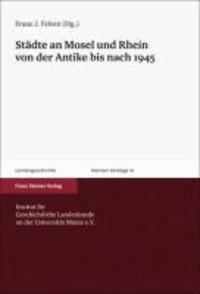 Städte an Mosel und Rhein von der Antike bis nach 1945.