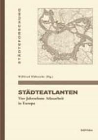 Städteatlanten - Vier Jahrzehnte Atlasarbeit in Europa.