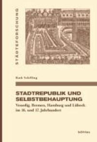 Stadtrepublik und Selbstbehauptung - Venedig, Bremen, Hamburg und Lübeck im 16. und 17. Jahrhundert.