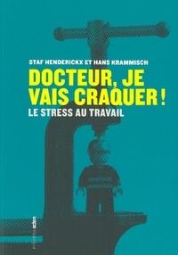 Staf Henderickx et Hans Krammisch - Docteur, je vais craquer ! - Le stress au travail.
