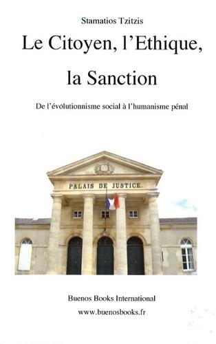 Stamatios Tzitzis - Le citoyen, l'éthique, la sanction - De l'évolutionnisme social à l'humanisme pénal.