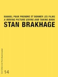 Stan Brakhage - Manuel pour prendre et donner les films - Edition bilingue français-anglais.