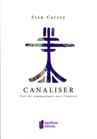 Stan Carrey - Canaliser, l'art de communiquer avec l'Univers.