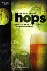 Stan Hieronymus - For the Love of Hops - The Practical Guide to Aroma, Bitterness and the Culture of Hops.