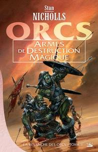 Stan Nicholls - La revanche des Orcs Tome 1 : Armes de destruction magique.