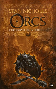 Stan Nicholls - Orcs  : L'Intégrale de la trilogie - Suivie de La Relève.