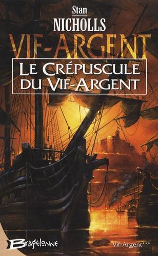 Stan Nicholls - Vif-Argent Tome 3 : Le crépuscule du Vif-Argent.