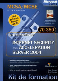 Stan Reimer et Orin Thomas - MCSA/MCSE kit de formation. Implémentation de Microsoft Internet Security and Acceleration server 2004 - Examen 70-350.