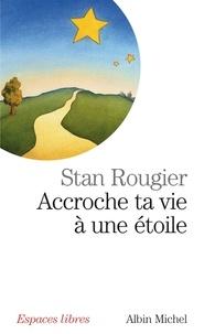 Stan Rougier - Accroche ta vie à une étoile - Entretiens avec Rachel et Jean-Pierre Cartier.