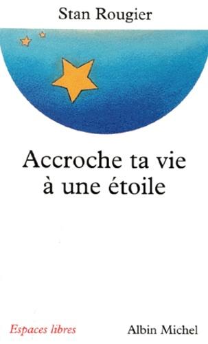 Accroche ta vie à une étoile. Entretiens avec Jean-Pierre et Rachel Cartier