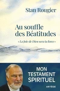 """Stan Rougier - Au souffle des béatitudes - """"La joie de Dieu sera ta force""""."""