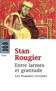 Stan Rougier - Entre larmes et gratitude - Variations sur les Psaumes.