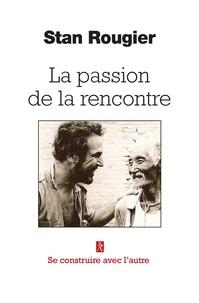 Stan Rougier - La passion de la rencontre - Se construire avec l'autre.