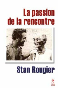 La passion de la rencontre - Stan Rougier |