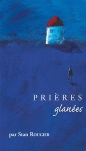 Stan Rougier - Prières glanées.