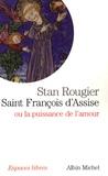 Stan Rougier - Saint François d'Assise - Ou la puissance de l'amour.
