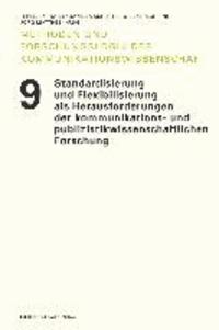 Standardisierung und Flexibilisierung als Herausforderungen der kommunikations- und publizistikwissenschaftlichen Forschung.