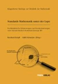 Standards Mathematik unter der Lupe - Fachdidaktische Erläuterungen und Konkretisierungen zum österreichischen Standards-Konzept M8.