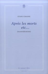 Stani Chaine - Après les morts etc... - (Inconsidérations).