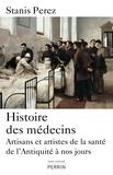 Stanis Perez - Histoire des médecins - Artisans et artistes de la santé de l'Antiquité à nos jours.