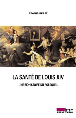La santé de Louis XIV. Une biohistoire du Roi-Soleil