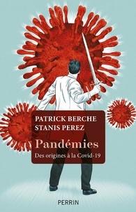 Stanis Perez et Patrick Berche - Pandémies - Des origines à la COVID-19.