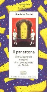 Stanislao Porzio - Il Panettone - Storia, Segreti E Fortune Di Un Protagonista Del Natale.