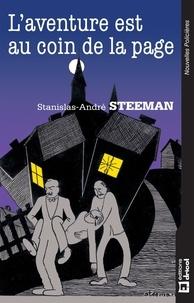 Stanislas-André Steeman - L'aventure est au coin de la page - Recueil de nouvelles de Stanislas-André Steemans.