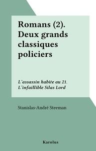 Stanislas-André Steeman - Romans (2).Deux grands classiques policiers : L'assassin habite au 21. L'infaillible Silas Lord.
