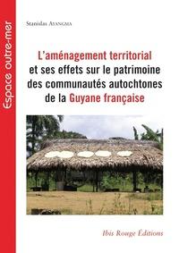 Stanislas Ayangma - L'aménagement territorial et ses effets sur la patrimoine des communautés autochtones de la Guyane française.