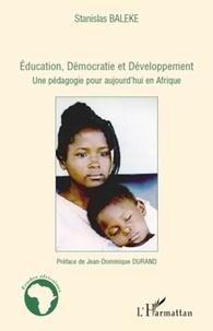 Stanislas Baleke - Education, Démocratie et Développement - Une pédagogie pour aujourd'hui en Afrique.
