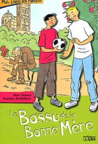 Stanislas Barthélémy et Marc Séassau - Le bossu de la Bonne Mère.
