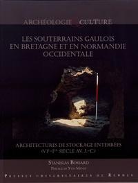 Stanislas Bossard - Les souterrains gaulois en Bretagne et en Normandie occidentale - Architectures de stockage enterrées (VIe-Ier siècle av. J.-C.).