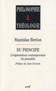 Stanislas Breton - Du principe - L'organisation contemporaine du pensable.
