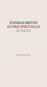 Stanislas Breton - Oeuvres spirituelles. Une vie spirituelle pour aujourd'hui - Tome 1.