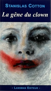 Stanislas Cotton - La gêne du clown.