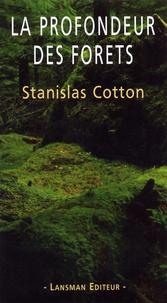 Stanislas Cotton - La profondeur des forêts.