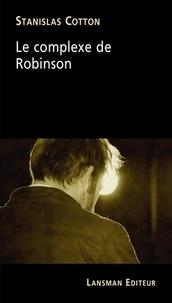 Stanislas Cotton - Le complexe de Robinson.
