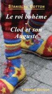 Stanislas Cotton - Le roi bohème ; Clod et son Auguste.