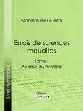 Stanislas de Guaita et  Ligaran - Essais de sciences maudites - Au seuil du mystère - I.