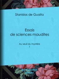 Stanislas de Guaita - Essais de sciences maudites - Au seuil du mystère - I.