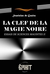 Stanislas de Guaita - La clef de la magie noire : Essai de Sciences Maudites. Le Serpent de la Genèse. Seconde septaine (Livre II) - éd. intégrale, revue et corrigée.