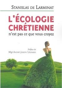 Stanislas de Larminat - L'écologie chrétienne n'est pas ce que vous croyez.