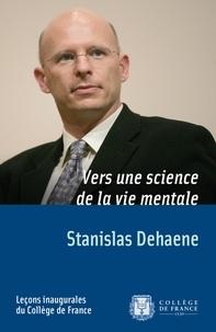 Stanislas Dehaene - Vers une science de la vie mentale.