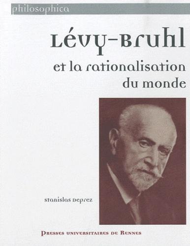 Stanislas Deprez - Lévy-Bruhl et la rationalisation du monde.
