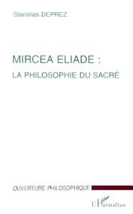 Stanislas Deprez - Mircea Eliade - La philosophie du sacré.