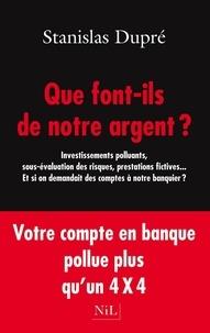 Stanislas Dupré - Que font-ils de notre argent ?.