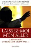 Stanislas Dziwisz et Czeslaw Drazek - Laissez-moi m'en aller - Jean-Paul II : la force dans la faiblesse.