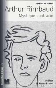 Stanislas Fumet - Arthur Rimbaud - Mystique contrarié.