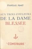 Stanislas Fumet - Aux trois couleurs de la dame blessée.